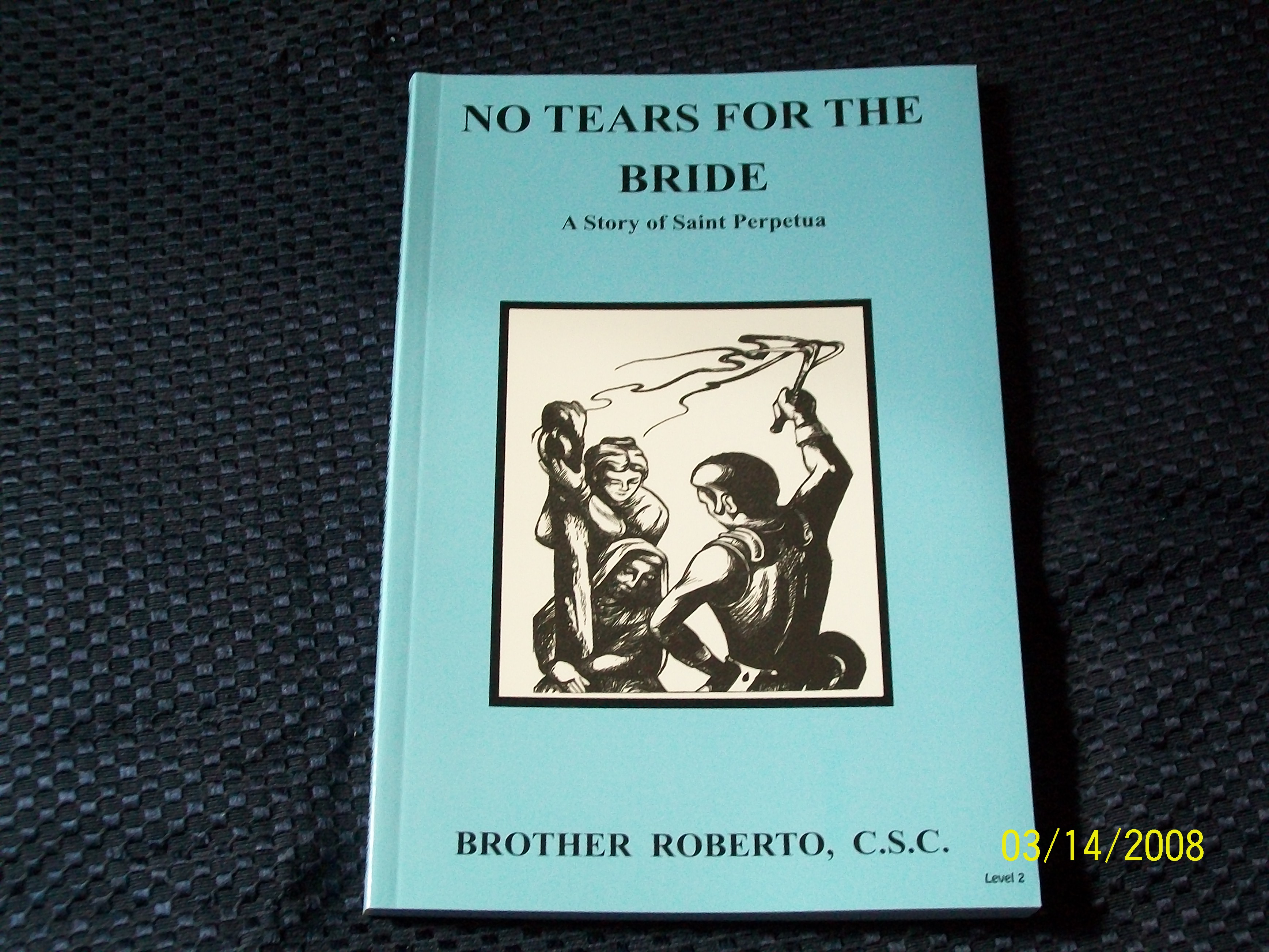 Image for No Tears For The Bride, A Story of Saint Perpetua
